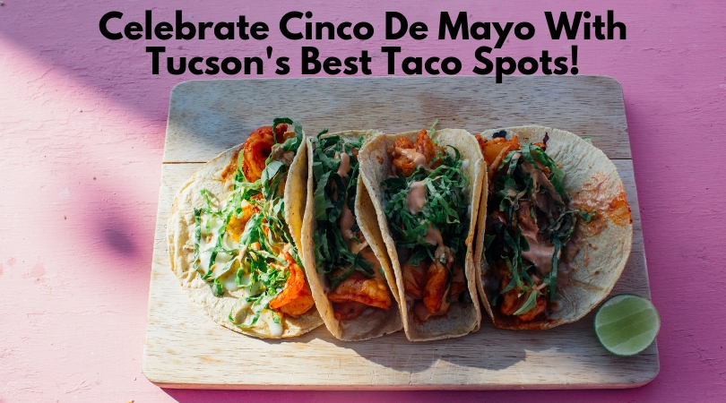 Cinco De Mayo is almost here! There's no better way to celebrate cinco in Tucson than with some awesome taco spots! Here are some of our favorite Tacos in Tucson.